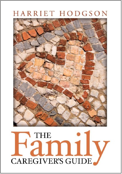 The Family Caregiver's Guide by Harriet Hodgson